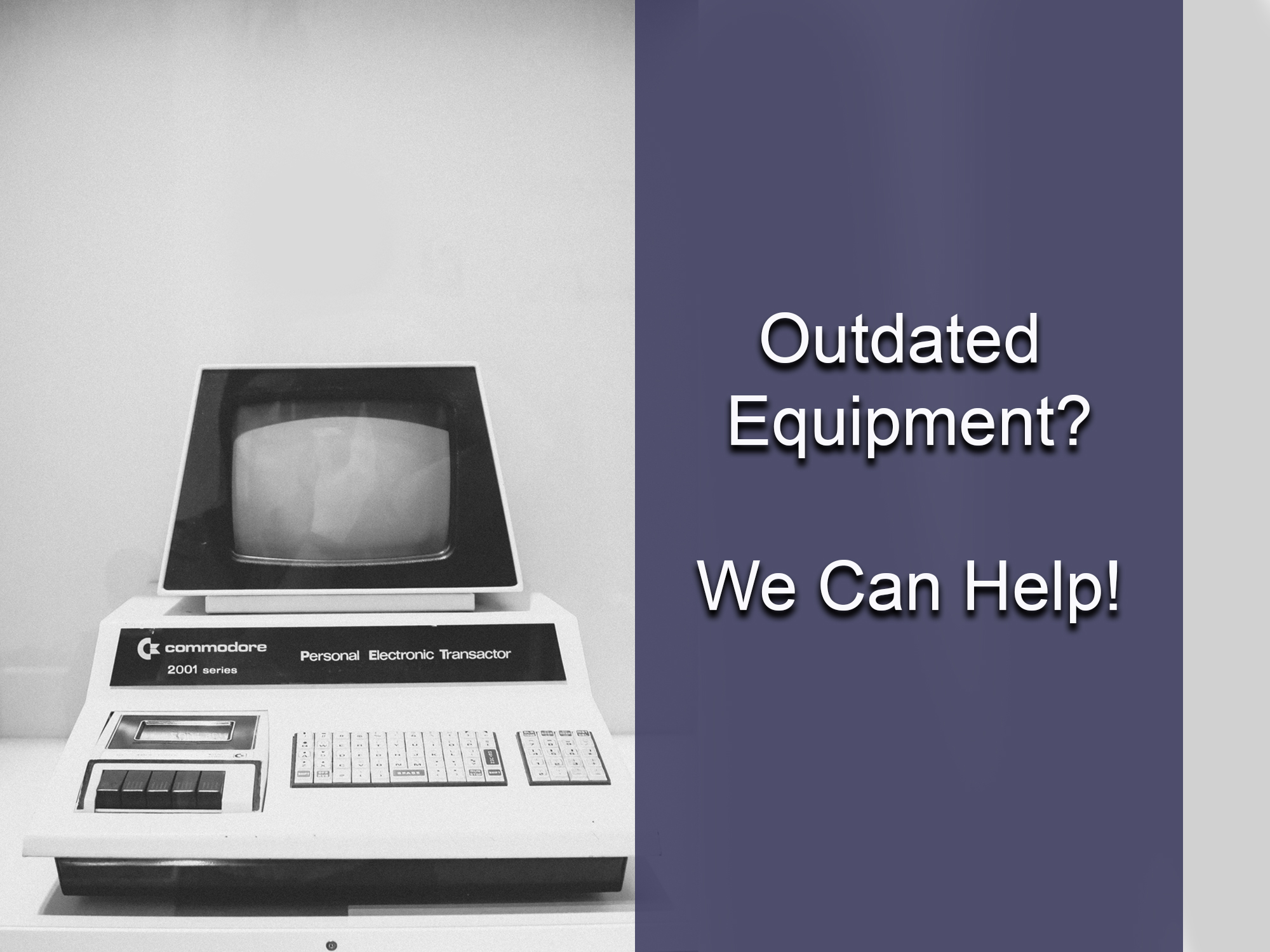 Old Equipment? We can Help!